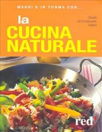 La cucina naturale / Claude ed Emmanuelle Aubert