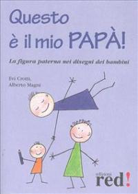 Questo è il mio papà : la figura paterna nei disegni dei bambini / Evi Crotti, Alberto Magni