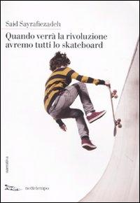 Quando verrà la rivoluzione avremo tutti lo skateboard