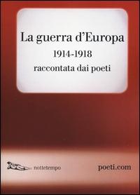 La guerra d'Europa 1914-1918 raccontata dai poeti
