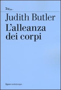L'alleanza dei corpi : note per una teoria performativa dell'azione collettiva / Judith Butler