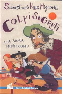 Colpi segreti : una storia mediterranea / Sebastiano Ruiz Mignone ; illustarzioni di Federico Appel