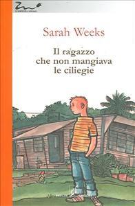 Il ragazzo che non mangiava le ciliegie / Sarah Weeks ; traduzione di Chiara Belliti