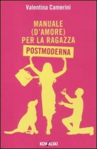 Manuale (d'amore) per la ragazza postmoderna