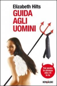 Guida agli uomini : fai uscire la stronza che c'è in te / Elizabeth Hilts ; traduzione di Valentina Riolo