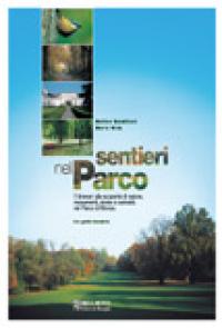 Sentieri nel Parco : 7 itinerari alla scoperta di natura, monumenti, storia e curiosità nel Parco di Monza / Matteo Barattieri, Marta Villa