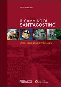 Il cammino di Sant'Agostino : un pellegrinaggio in Brianza / Renato Ornaghi