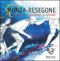 50 Monza-Resegone : la storia, la tradizione, la leggenda / [testi : Michele Mauri]