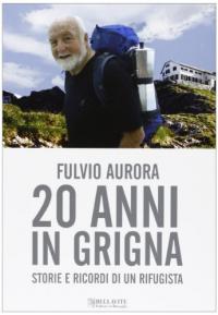 20 anni in Grigna : storie e ricordi di un rifugista / Fulvio Aurora