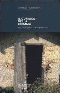 Il curioso della Brianza : saggi, articoli, spigolature tra pieghe della storia / Domenico Flavio Ronzoni