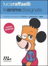 Le anime disegnate: il pensiero nei cartoon da Disney ai giapponesi / Luca Raffaelli