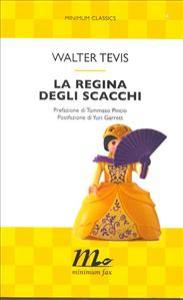 La regina degli scacchi / Walter Tevis ; traduzione di Angelica Cecchi ; prefazione di Tommaso Pincio ; postfazione di Yuri Garrett