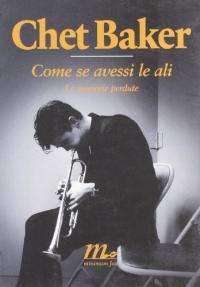 Come se avessi le ali : le memorie perdute / Chet Baker ; introduzione di Carol Baker
