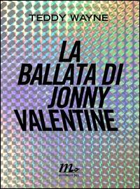 La ballata di Jonny Valentine / Teddy Wayne ; traduzione di Chiara Baffa