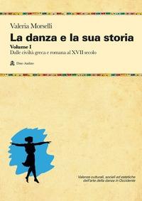 La danza e la sua storia. Vol. 1: [Dalle civiltà greca e romana al 17. secolo]