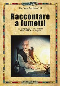 Raccontare a fumetti / Stefano Santarelli