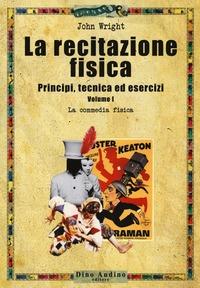 La recitazione fisica : principi, tecnica ed esercizi / John Wright ; traduzione di Ivano Conte. Vol. I