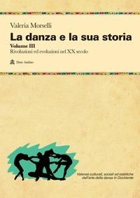 La danza e la sua storia. Vol. 3: [Rivoluzioni ed evoluzioni nel 20 sec.]