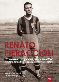 Renato Pieraccioli: un uomo, un padre, uno sportivo. Il mistero del derby e la scomparsa di un allenatore
