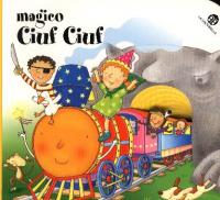 Magico Ciuf Ciuf / progetto di Carlo Alberto Michelini ; illustrazioni di Donata Montanari ; testo di Giovanna Mantegazza