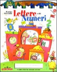 Il primo libro delle lettere e dei numeri / progetto e testo di Emanuela Bussolati ; illustrazioni di Chiara Bordoni