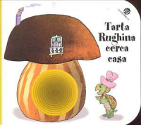 Tarta Rughina cerca casa / [progetto e illustrazioni di Carlo Alberto Michelini ; testo di Giovanna Mantegazza]