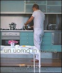 Un uomo in cucina / Bill Granger ; fotografie di Petrina Tinslay