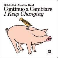 Continuo a cambiare / Bob Gill & Alastair Reid