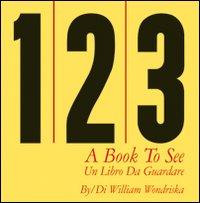 1, 2, 3 : a book to see = un libro da guardare / di William Wondriska