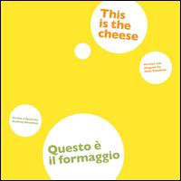This is the cheese = Questo è il formaggio