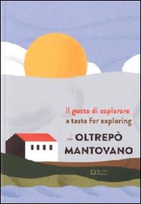 Il gusto di esplorare l'Oltrepò Mantovano