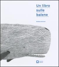 Un libro sulle balene / Andrea Antinori