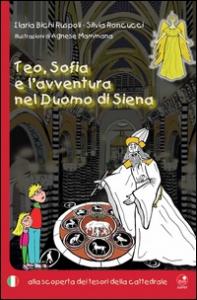 Teo, Sofia e l'avventura nel Duomo di Siena  alla scoperta dei tesori della cattedrale / Ilaria Bichi Ruspoli, Silvia Roncucci ; illustrazioni di Agnese Mammana