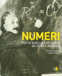Numeri: tutto quello che conta da zero a infinito / [a cura di] Claudio Bartocci, Luigi Civalleri