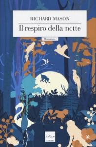 Il respiro della notte : romanzo / Richard Mason ; traduzione di Monica Capuani