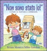 """""""Non sono stato io!"""" : come si impara l'onestà / Brian Moses e Mike Gordon"""