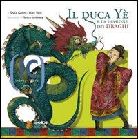 Il duca Yè e la passione dei draghi = ... / di Sofia Gallo e Mao Wen ; illustrazioni di Monica Auriemma