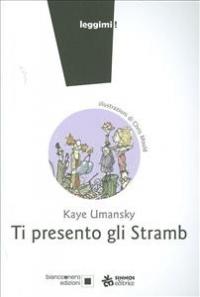 Ti presento gli Stramb / Kaye Umansky ; illustrazioni di Chris Mould ; traduzione di Laura Russo