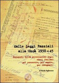Dalle Leggi razziali alla Shoah : 1938-45 : documenti della persecuzione degli ebrei italiani, per conoscere, per capire, per insegnare / di Nando Tagliacozzo