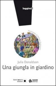 Una giungla in giardino / Julia Donaldson ; illustrazioni di Philippe Dupasquier ; traduzione di Laura Russo