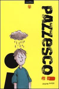 Pazzesco! / Hilary McKay ; illustrazioni di Mike Phillips ; traduzione di Laura Russo