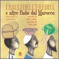 I bauli dell'eredità e altre fiabe dal Marocco / raccolta da Saida Azdod e trascritte da Sofia Gallo ; illustrazioni di Lucia Sforza