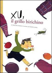 Xu, il grillo birichino / di Carolina D'Angelo ; illustrato da Federico Appel