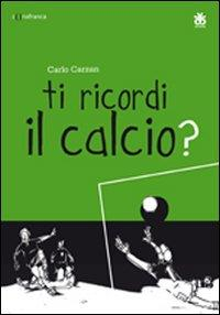 Ti ricordi il calcio? / Carlo Carzan