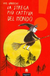 La strega più cattiva del mondo / Kaye Umanski ; illustrazioni di Aurora Cacciapuoti ; traduzione di Laura Russo