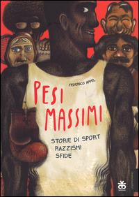 Pesi massimi : storie di sport, razzismi, sfide / Federico Appel