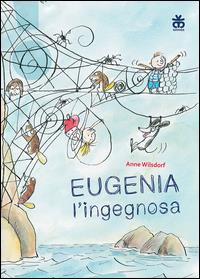 Eugenia l'ingegnosa / Anne Wilsdorf