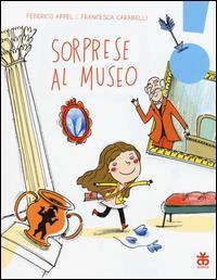 Sorprese al museo / Federico Appel ; illustrazioni di Francesca Carabelli