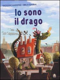 Io sono il drago / Grzegorz Kasdepke, Emilia Dziubak