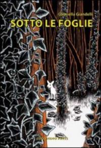 Sotto le foglie / Gabriella Giandelli